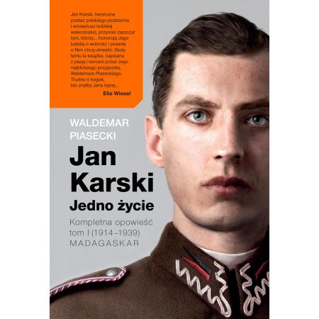 Znalezione obrazy dla zapytania Waldemar Piasecki Jan Karski - Jedno życie. Kompletna opowieść Tom 1. (1914-1939) Madagaskar