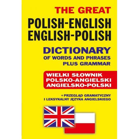 The Great Polish-English • English-Polish Dictionary of Words and Phrases plus Grammar