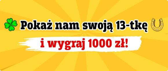 Pokaż nam swoją 13-tkę i wygraj 1000 zł!