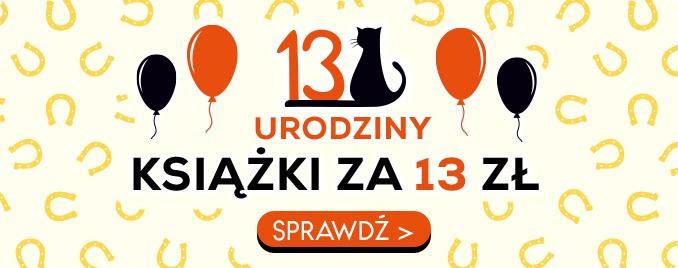 Na 13 urodziny - książki po 13 złotych - sprawdź >>