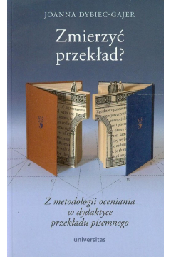 Zmierzyć przekład Z metodologii oceniania w dydaktyce przekładu pisemnego