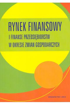 Rynek finansowy i finanse przedsiębiorstw w okresie zmian gospodarczych