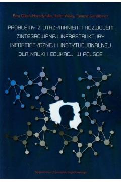 Problemy z utrzymaniem i rozwojem zintegrowanej infrastruktury informatycznej i instytucjonalnej dla nauki i edukacji w Polsce