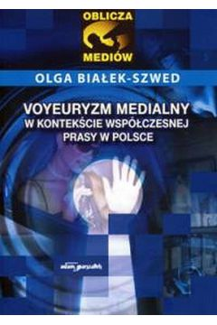 Voyeuryzm medialny w kontekście współczesnej prasy w Polsce