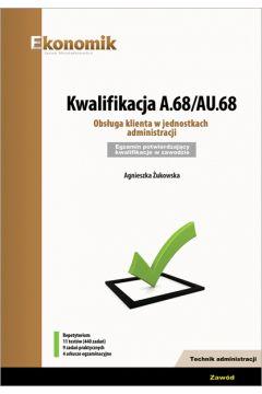 Kwalifikacja A.68/AU.68. Obsługa klienta w jednostkach administracji Egzamin potwierdzający kwalifikacje w zawodzie