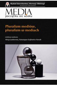 Media początku XXI wieku Pluralizm mediów, pluralizm w mediach