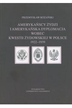 Amerykańscy Żydzi i amerykańska dyplomacja wobec kwestii żydowskiej w Polsce 1922 - 1939