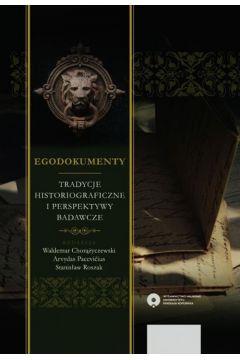 Egodokumenty Tradycje historiograficzne i perspektywy badawcze