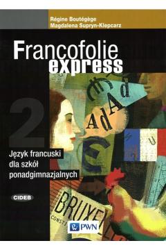 Francofolie express 2. Język francuski. Podręcznik do 1 klasy liceum i technikum
