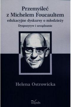 Przemyśleć z Michelem Foucaultem edukacyjne dyskursy o młodzieży