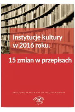 Instytucje kultury w 2016 roku. 15 zmian w przepisach