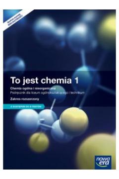 To jest chemia 1. Chemia ogólna i nieorganiczna. Podręcznik dla liceum ogólnokształcącego i technikum. Zakres rozszerzony. Z dostępem do e-testów. Szkoły ponadgimnazjalne
