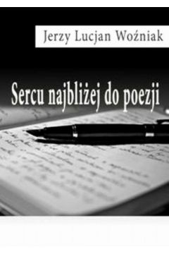 Sercu najbliżej do poezji