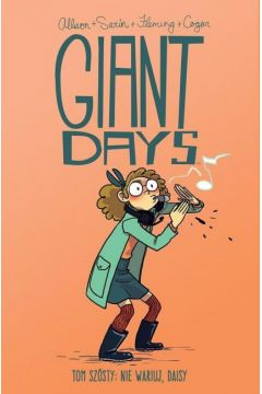 Giant Days. Tom 6. Nie wariuj, Daisy