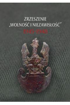 """Zrzeszenie """"Wolność i Niezawisłość"""" 1945-1948"""