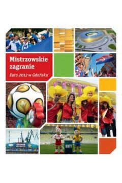 Mistrzowskie zagranie. euro 2012 w gdańsku