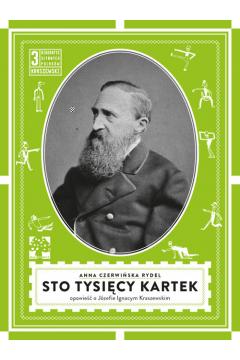Sto tysięcy kartek opowieść o Józefie Ignacym Kraszewskim