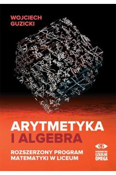 Arytmetyka i algebra. Rozszerzony program mat.
