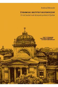 Żydowski Instytut Historyczny 70 lat badań nad dziejami polskich Żydów