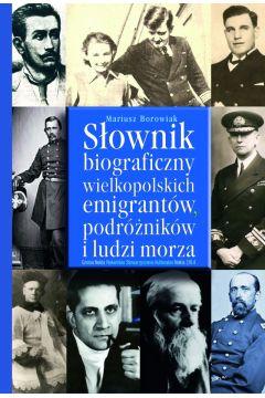 Słownik biograficzny wielkopolskich emigrantów, podróżników i ludzi morza.