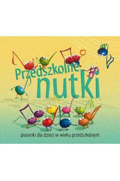 Przedszkolne nutki. Piosenki dla dzieci + CD