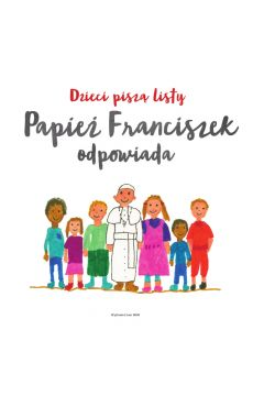 Dzieci piszą listy, Papież Franciszek odpowiada