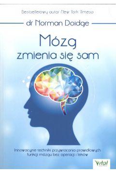 Mózg zmienia się sam. Innowacyjne techniki przywracania prawidłowych funkcji mózgu bez operacji i leków