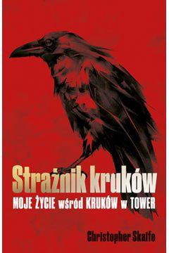 Strażnik kruków moje życie wśród kruków w tower