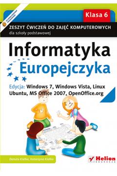 Informatyka Europejczyka 6 Zeszyt ćwiczeń Edycja Windows 7 Windows Vista Linux Ubuntu MC Office 2007 OpenOffice.org