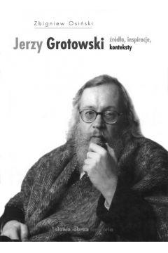 Jerzy Grotowski Źródła inspiracje konteksty