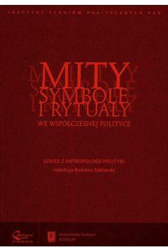 Mity symbole i rytuały we współczesnej polityce