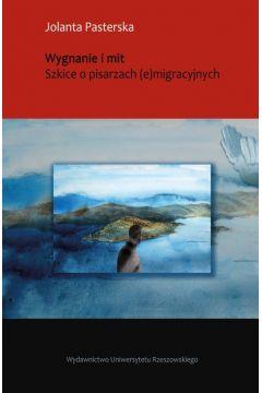 Wygnanie i mit Szkice o pisarzach (e)migracyjnych