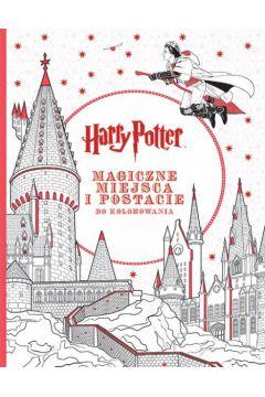 Harry Potter. Magiczne miejsca i postacie do kol.