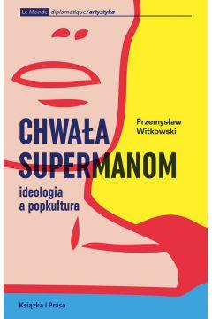 Chwała supermanom. Ideologia a popkultura
