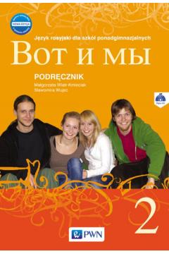 Wot i my 2. Język rosyjski. Podręcznik wieloletni + CD dla liceum i technikum. Nowa edycja