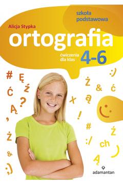Ortografia. Ćwiczenia dla klas 4-6 SP ADAMANTAN