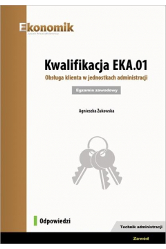 Kwalifikacja EKA.01. Obsługa klienta w jednostkach administracji. Egzamin zawodowy