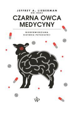 Czarna owca medycyny. Nieopowiedziana historia psychiatrii