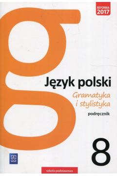 Gramatyka i stylistyka. Język polski. Podręcznik. Klasa 8. Szkoła podstawowa