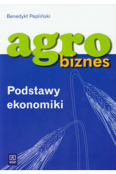 Agrobiznes - Podstawy ekonomiki WSiP