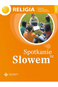 Spotkanie ze Słowem. Podręcznik dla klasy siódmej szkoły podstawowej