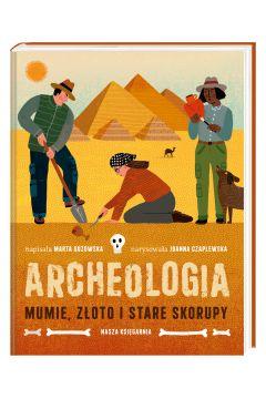 Archeologia. Mumie, złoto i stare skorupy