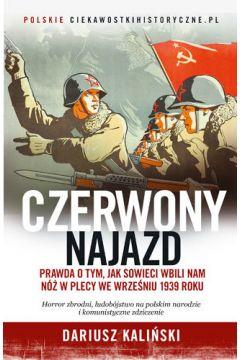 Czerwony najazd. Prawda o tym, jak Rosjanie wbili nam nóż w plecy we wrześniu 1939 roku