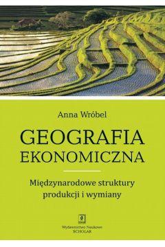 Geografia ekonomiczna. Międzynarodowe struktury produkcji i wymiany