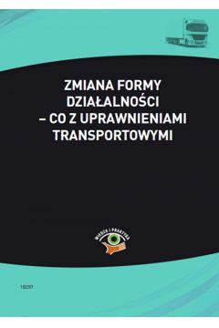 Zmiana formy działalności - co z uprawnieniami transportowymi