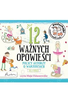 Posłuchajki. 12 ważnych opowieści. Polscy autorzy o wartościach, dla dzieci