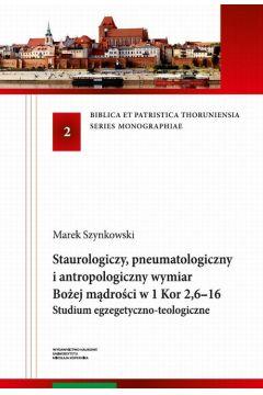 Staurologiczny, pneumatologiczny i antropologiczny wymiar Bożej mądrości w 1 Kor 2,6-16. Studium egzegetyczno-teologiczne