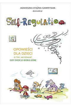 Self-regulation. Opowieści dla dzieci o tym jak działać gdy emocje biorą górę