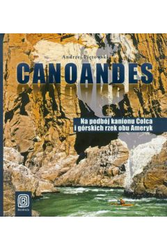 Canoandes na podbój kanionu colca i górskich rzek obu ameryk