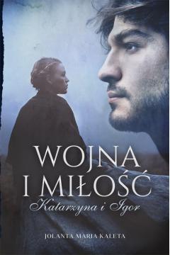 Wojna i miłość. Katarzyna i Igor